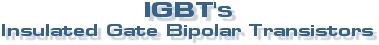 IGBT's - Soft Switching Technology & Insulated Gate Bipolar Transistors.